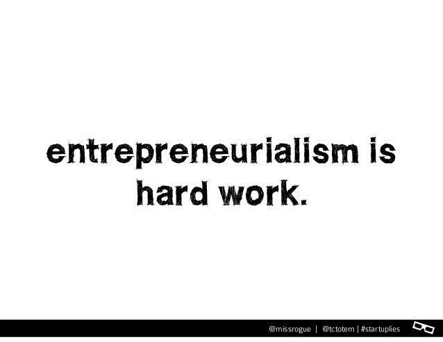l@missrogue | @tctotem | #startuplies entrepreneurialism is hard work.