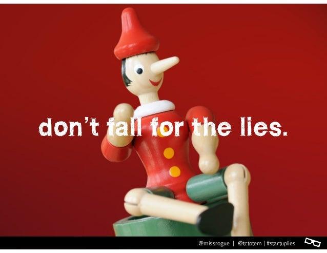 l@missrogue | @tctotem | #startuplies don't fall for the lies. l@missrogue | @tctotem | #startuplies