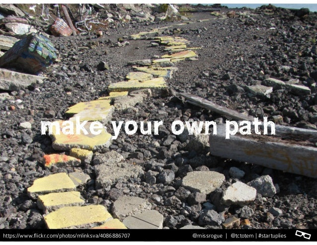 l@missrogue | @tctotem | #startuplies make your own path l@missrogue | @tctotem | #startuplieshttps://www.flickr.com/photo...