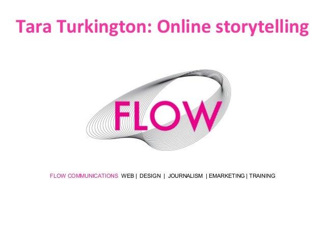 FLOW COMMUNICATIONS WEB | DESIGN | JOURNALISM | EMARKETING | TRAINING Tara Turkington: Online storytelling