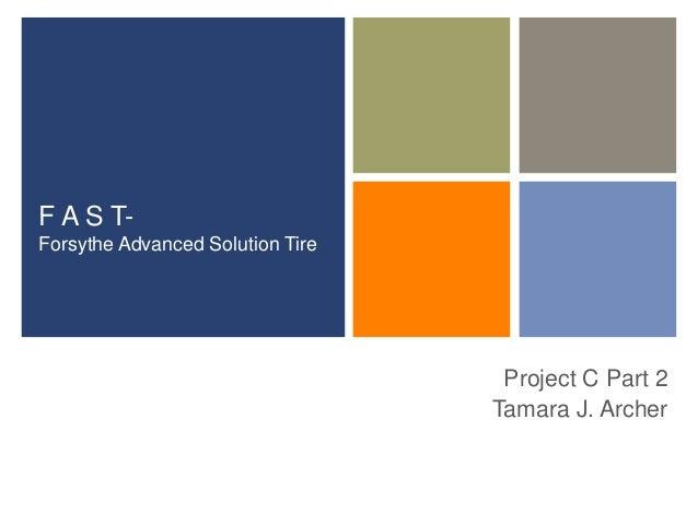 + F A S T- Forsythe Advanced Solution Tire Project C Part 2 Tamara J. Archer