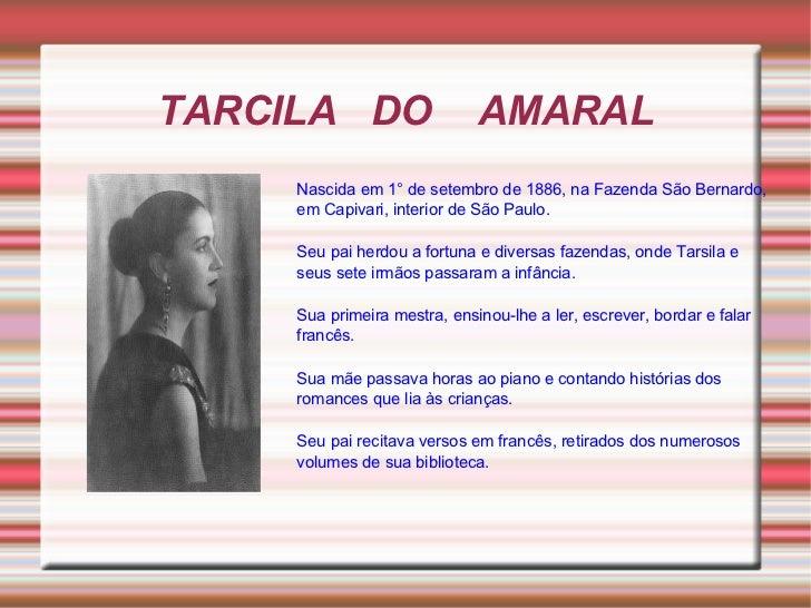 TARCILA DO                    AMARAL     Nascida em 1° de setembro de 1886, na Fazenda São Bernardo,     em Capivari, inte...