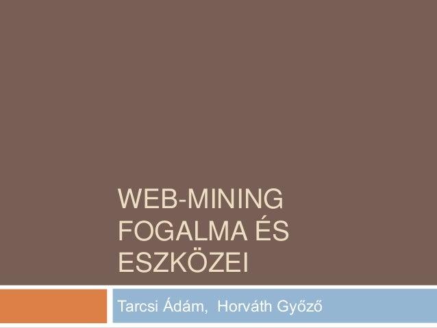 WEB-MINING FOGALMA ÉS ESZKÖZEI Tarcsi Ádám, Horváth Győző