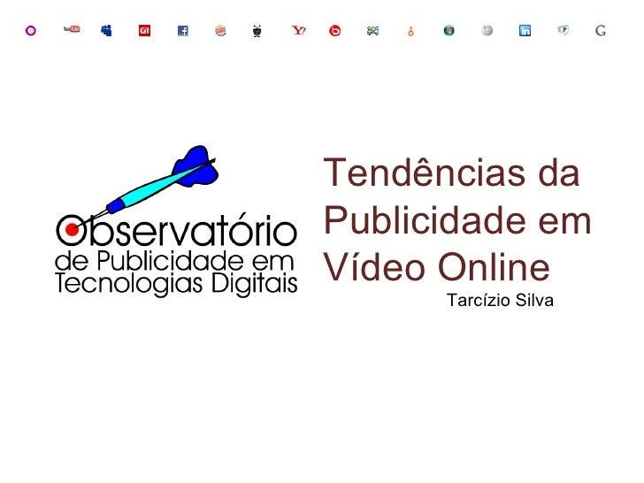 Tendências da Publicidade em Vídeo Online Tarcízio Silva
