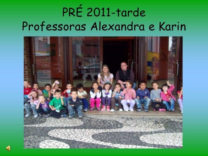 PRÉ 2011-tardeProfessoras Alexandra e Karin