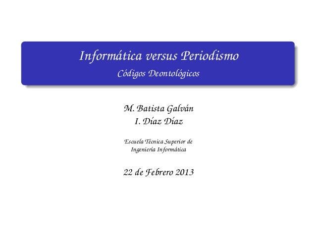Inform´ tica versus Periodismo      a       C´ digos Deontol´ gicos        o              o        M. Batista Galv´ n     ...