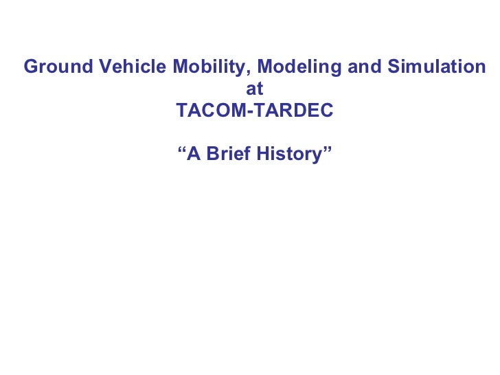"""Ground Vehicle Mobility, Modeling and Simulation at TACOM-TARDEC """"A Brief History"""""""