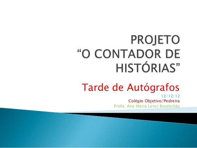 Tarde de Autógrafos                             12/12/12              Colégio Objetivo/Pedreira      Profa. Ana Maria Lenc...