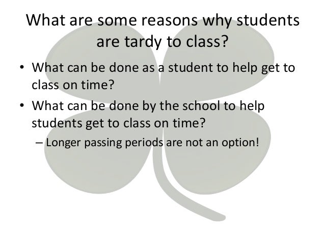 reasons for student tardiness in the The effects of tardiness among students are mostly negative since  when a student arrives to a class after  for these reasons, tardiness should be.