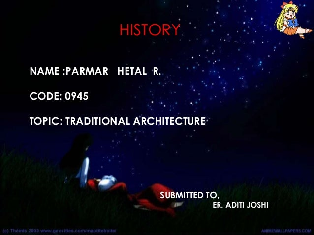 HISTORY SUBMITTED TO, ER. ADITI JOSHI NAME :PARMAR HETAL R. CODE: 0945 TOPIC: TRADITIONAL ARCHITECTURE