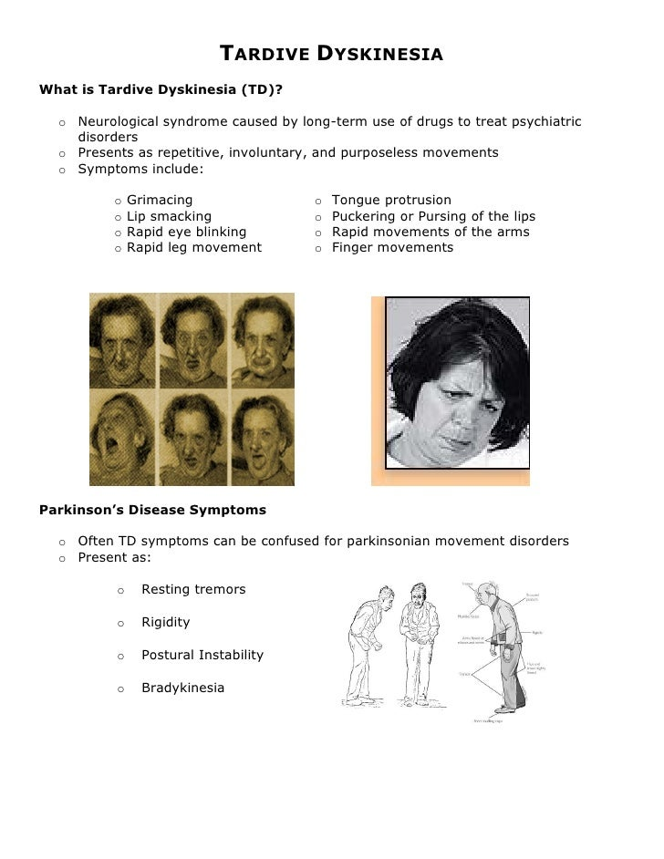 TARDIVE DYSKINESIA What is Tardive Dyskinesia (TD)?    o Neurological syndrome caused by long-term use of drugs to treat p...