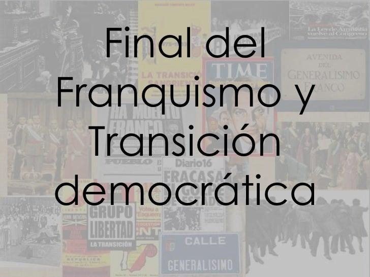 Final del Franquismo y Transición democrática <br />