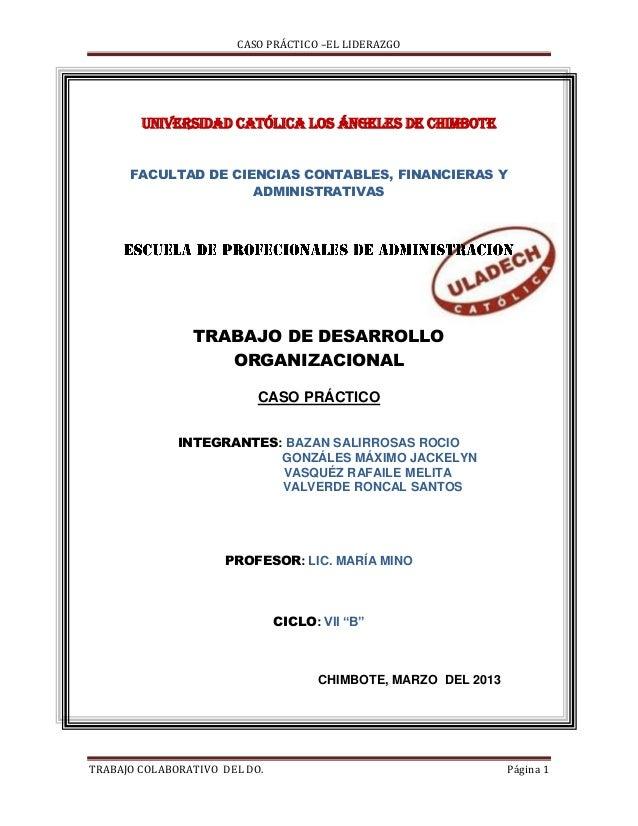 CASO PRÁCTICO –EL LIDERAZGO        UNIVERSIDAD CATÓLICA LOS ÁNGELES DE CHIMBOTE      FACULTAD DE CIENCIAS CONTABLES, FINAN...