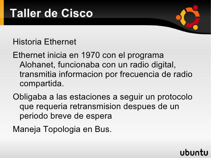 Taller de Cisco <ul><li>Historia Ethernet