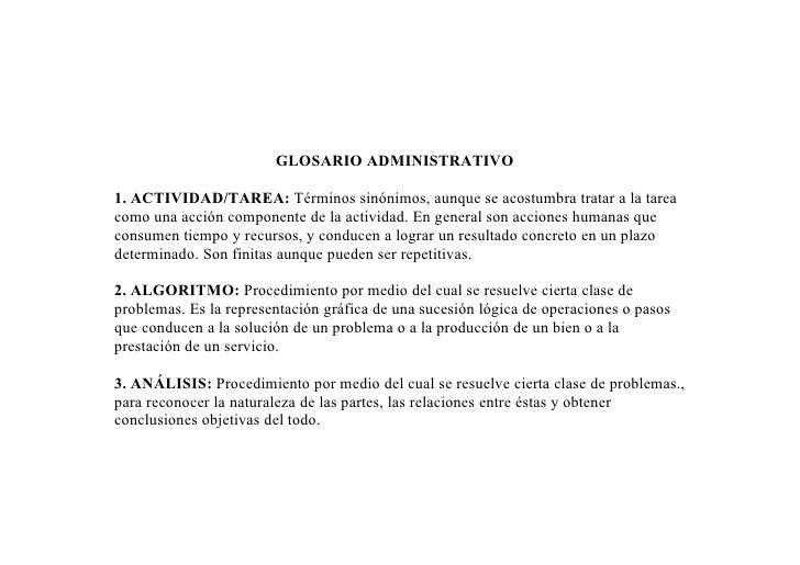 GLOSARIO ADMINISTRATIVO  1. ACTIVIDAD/TAREA: Términos sinónimos, aunque se acostumbra tratar a la tarea como una acción co...