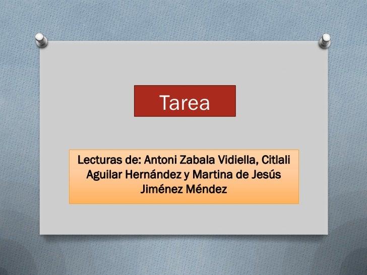 TareaLecturas de: Antoni Zabala Vidiella, Citlali Aguilar Hernández y Martina de Jesús            Jiménez Méndez