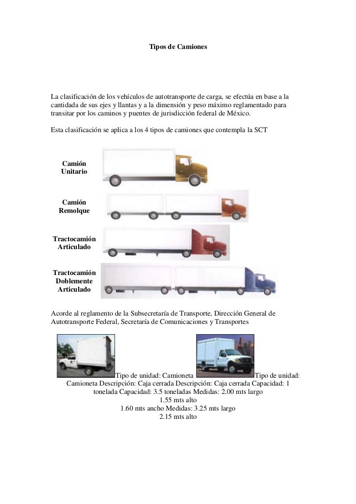 Tipos de Camiones<br /> <br />La clasificación de los vehículos de autotransporte de carga, se efectúa en base a la canti...