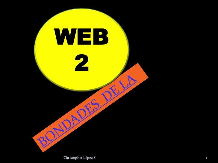 BONDADES  DE LA<br />1<br />Christopher López S<br />WEB  2<br />