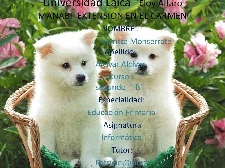 Universidad Laica ´´Eloy AlfaroMANABI  EXTENSION EN EL CARMEN <br />NOMBRE :<br />                Maritza Monserrate      ...