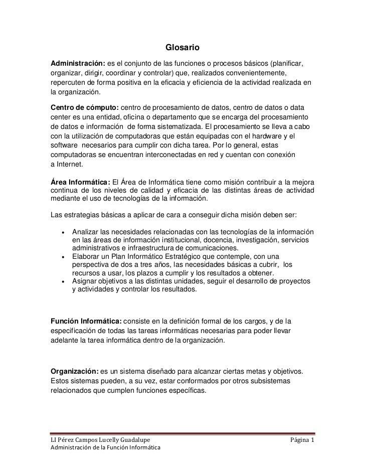 GlosarioAdministración: es el conjunto de las funciones o procesos básicos (planificar,organizar, dirigir, coordinar y con...