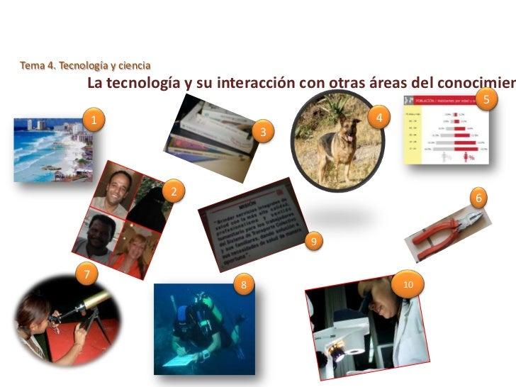 Tema 4. Tecnología y ciencia              La tecnología y su interacción con otras áreas del conocimien                   ...
