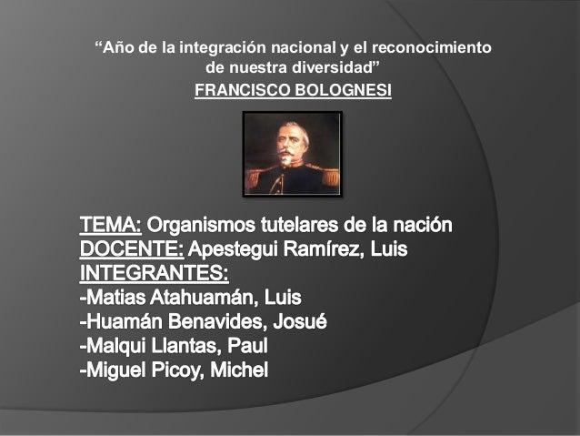 """""""Año de la integración nacional y el reconocimiento               de nuestra diversidad""""             FRANCISCO BOLOGNESI"""