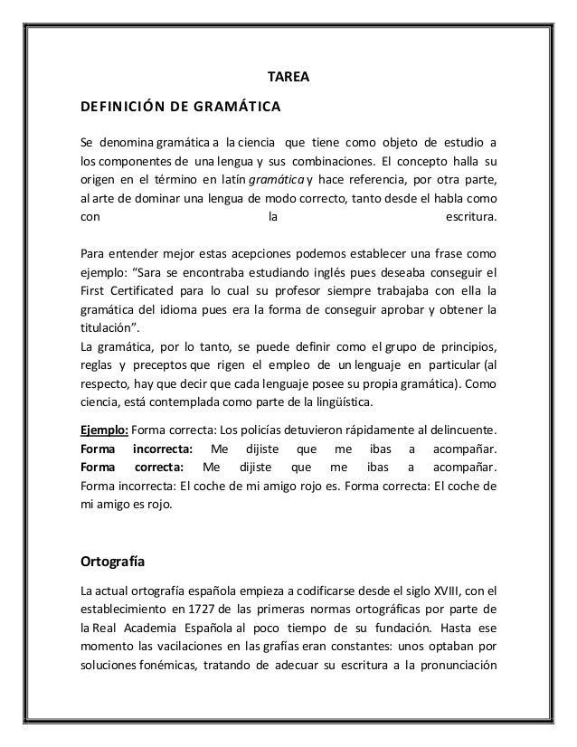 TAREADEFINICIÓN DE GRAMÁTICASe denomina gramática a la ciencia que tiene como objeto de estudio alos componentes de una le...