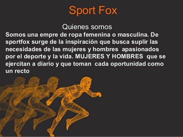 Sport Fox Quienes somos Somos una empre de ropa femenina o masculina. De sportfox surge de la inspiración que busca suplir...