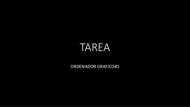 TAREA ORDENADOR GRAFICO#1