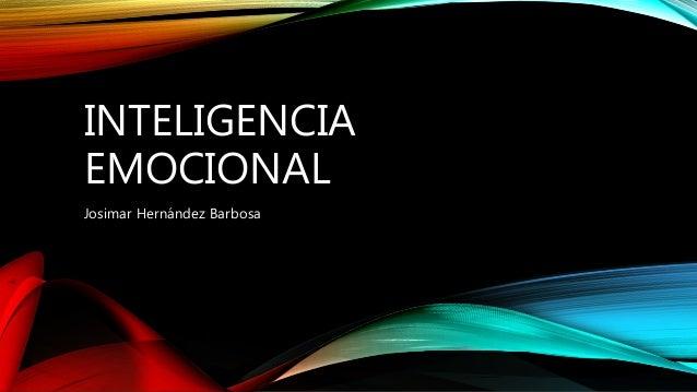 INTELIGENCIA EMOCIONAL Josimar Hernández Barbosa