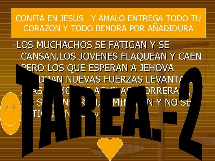CONFIA EN JESUS Y AMALO ENTREGA TODO TU CORAZON Y TODO BENDRA POR AÑADIDURA-LOS MUCHACHOS SE FATIGAN Y SE  CANSAN,LOS JOVE...