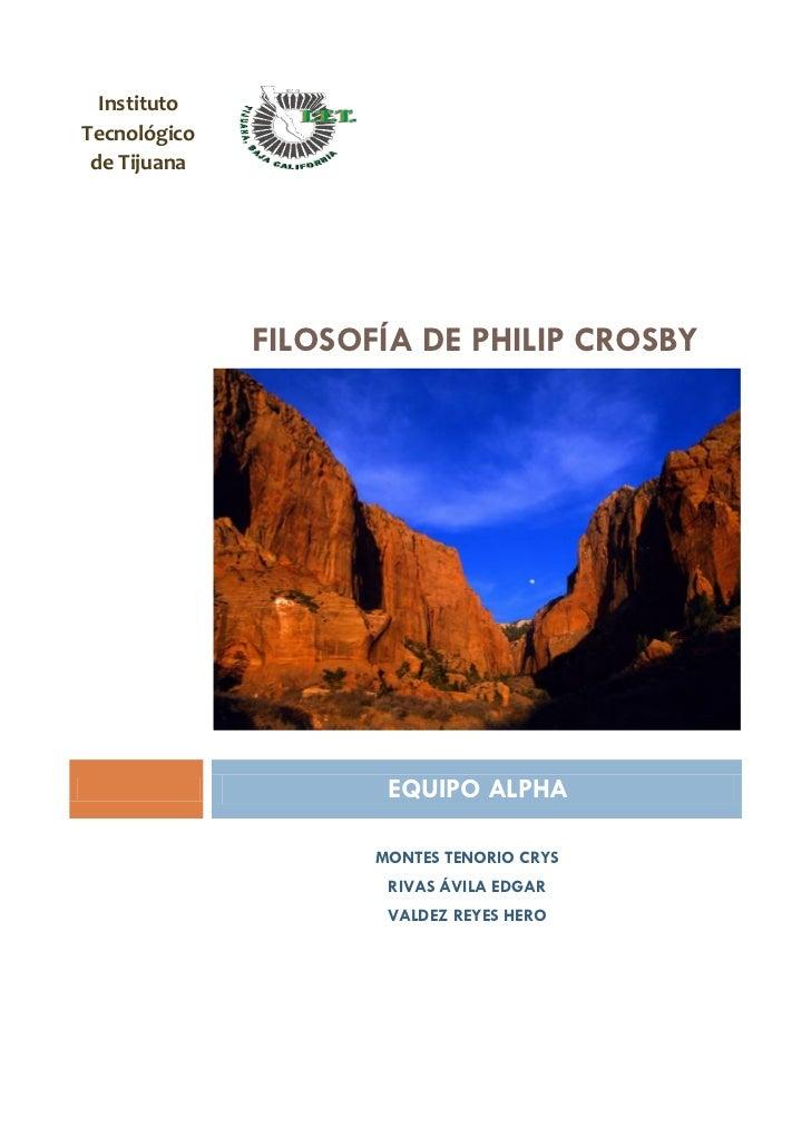 Instituto Tecnológico  de Tijuana                   FILOSOFÍA DE PHILIP CROSBY                           EQUIPO ALPHA     ...