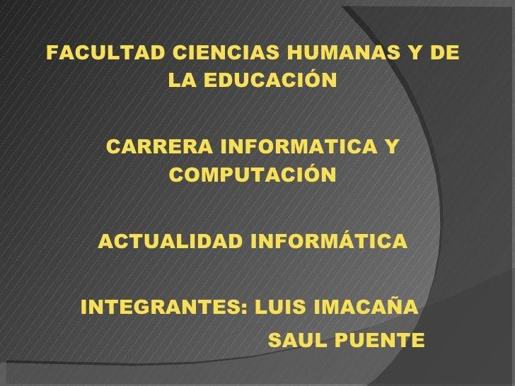 UNIVERSIDAD TÉCNICA DE AMBATO FACULTAD CIENCIAS HUMANAS Y DE LA EDUCACIÓN CARRERA INFORMATICA Y COMPUTACIÓN ACTUALIDAD INF...