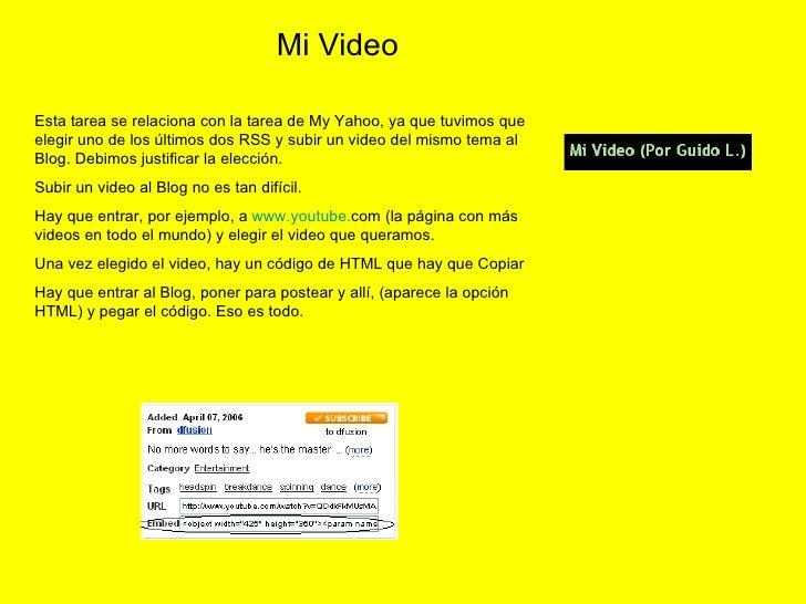 Esta tarea se relaciona con la tarea de My Yahoo, ya que tuvimos que elegir uno de los últimos dos RSS y subir un video de...