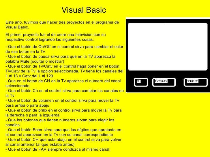Este año, tuvimos que hacer tres proyectos en el programa de Visual Basic. El primer proyecto fue el de crear una televisi...