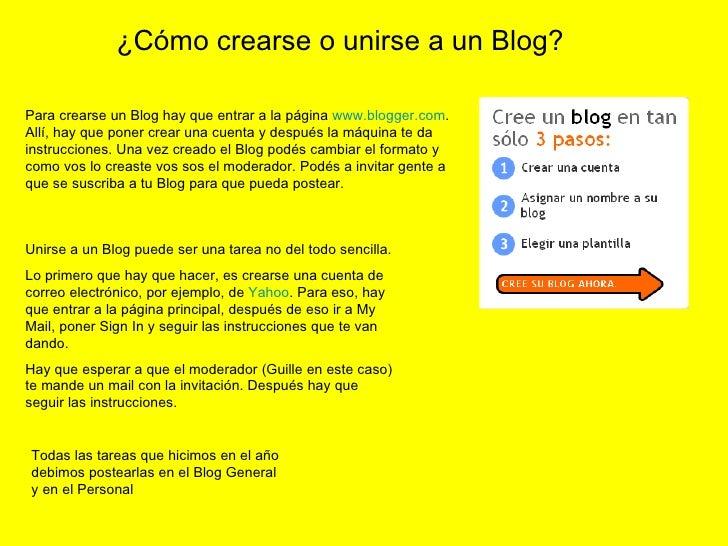 Para crearse un Blog hay que entrar a la página  www.blogger.com . Allí, hay que poner crear una cuenta y después la máqui...