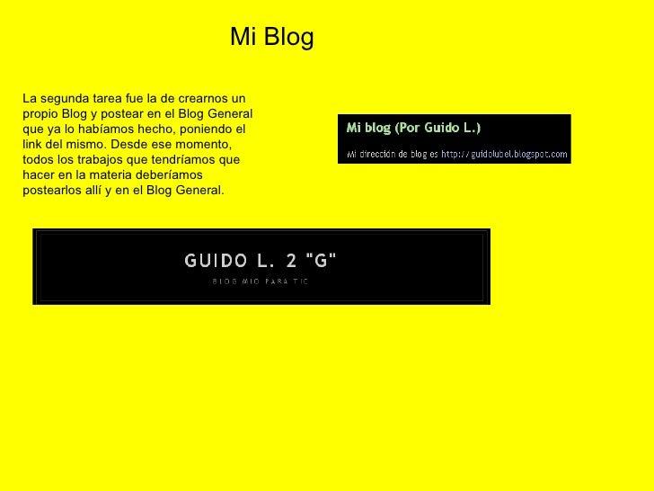 La segunda tarea fue la de crearnos un propio Blog y postear en el Blog General que ya lo habíamos hecho, poniendo el link...