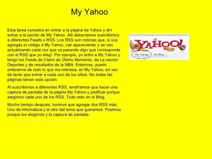 Esta tarea consistía en entrar a la página de Yahoo y ahí entrar a la opción de My Yahoo. Allí deberíamos suscribirnos a d...