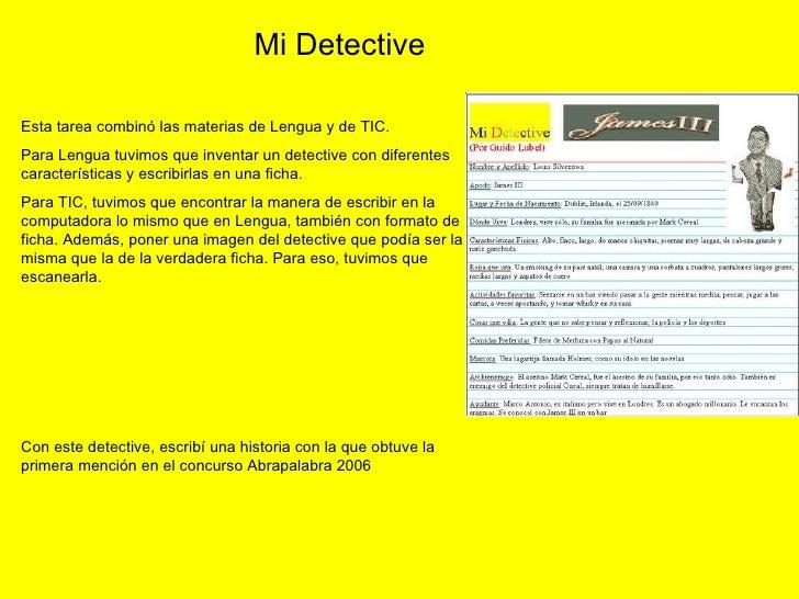 Esta tarea combinó las materias de Lengua y de TIC.  Para Lengua tuvimos que inventar un detective con diferentes caracter...