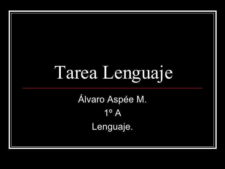 Tarea Lenguaje Álvaro Aspée M. 1º A Lenguaje.