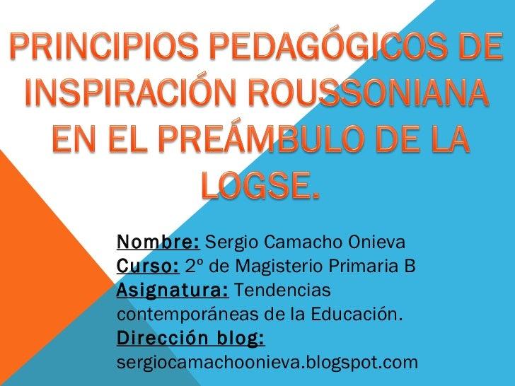 Nombre:  Sergio Camacho Onieva Curso:  2º de Magisterio Primaria B Asignatura:  Tendencias contemporáneas de la Educación....
