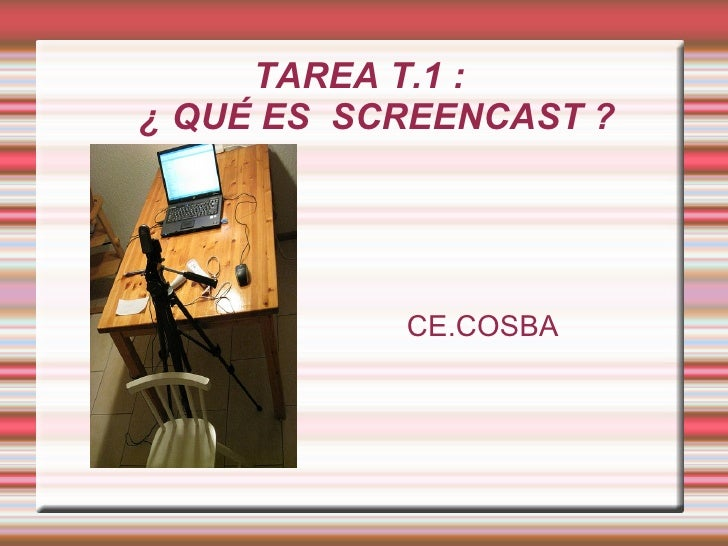 TAREA T.1 : ¿ QUÉ ES SCREENCAST ?                CE.COSBA