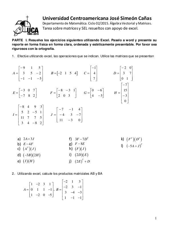 1 Universidad Centroamericana José Simeón Cañas Departamento de Matemática. Ciclo 02/2015. Álgebra Vectorial y Matrices. T...