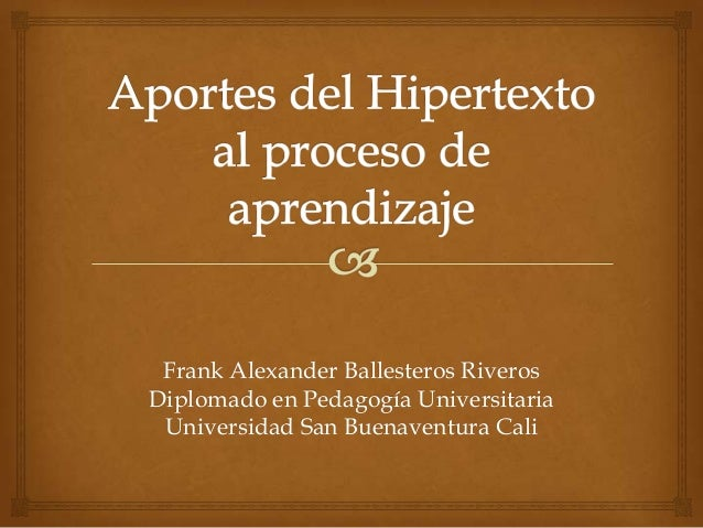 Frank Alexander Ballesteros RiverosDiplomado en Pedagogía Universitaria Universidad San Buenaventura Cali