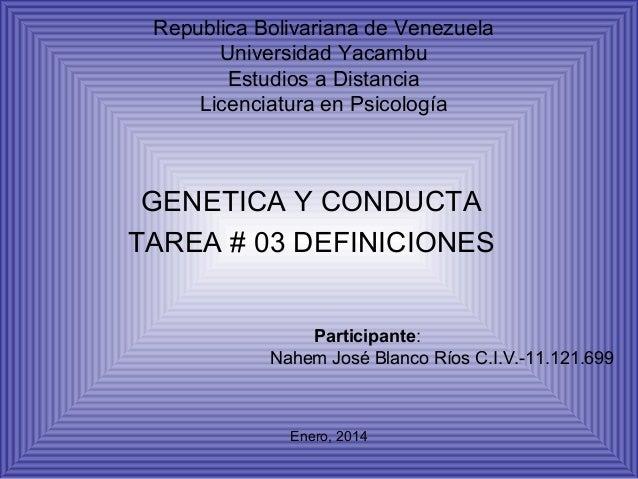 Republica Bolivariana de Venezuela Universidad Yacambu Estudios a Distancia Licenciatura en Psicología  GENETICA Y CONDUCT...