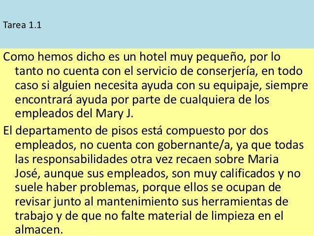 Tarea 1.1Como hemos dicho es un hotel muy pequeño, por lo   tanto no cuenta con el servicio de conserjería, en todo   caso...