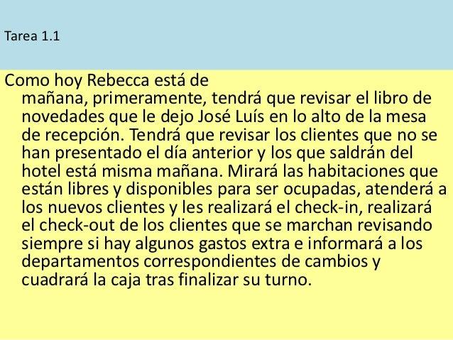 Tarea 1.1Como hoy Rebecca está de  mañana, primeramente, tendrá que revisar el libro de  novedades que le dejo José Luís e...