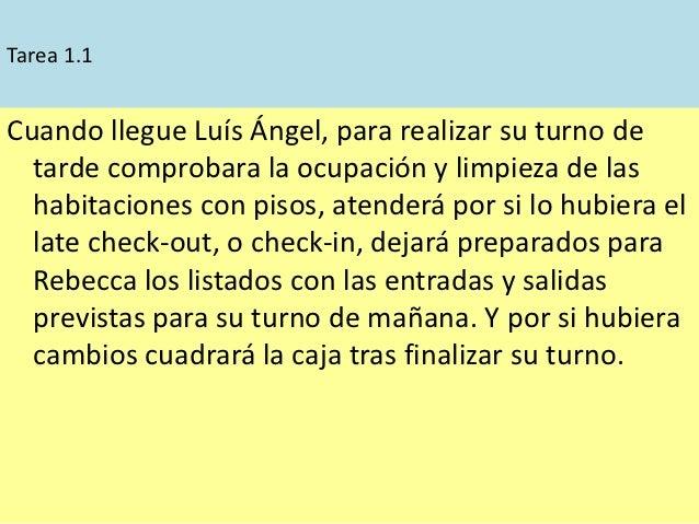 Tarea 1.1Cuando llegue Luís Ángel, para realizar su turno de  tarde comprobara la ocupación y limpieza de las  habitacione...