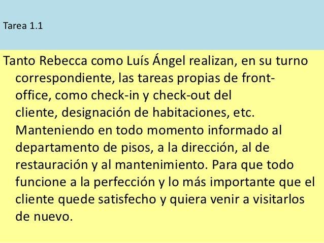 Tarea 1.1Tanto Rebecca como Luís Ángel realizan, en su turno  correspondiente, las tareas propias de front-  office, como ...