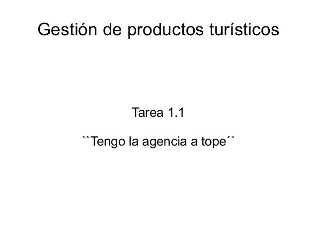 Gestión de productos turísticos             Tarea 1.1     ``Tengo la agencia a tope´´